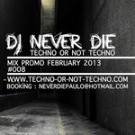 Techno-World : Electronic Artists around the world - Portail DJ_NEVER_DIE__mix_promo_february_2013